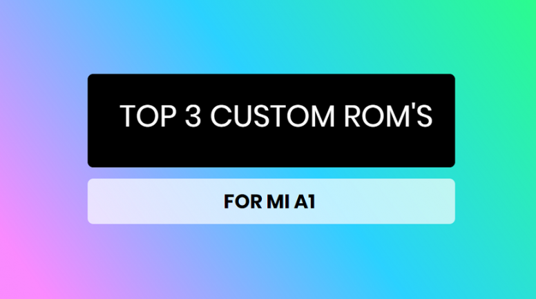 Top 3 Custom ROM's For Mi A1 with lot's of features - Mi A1 - Mi