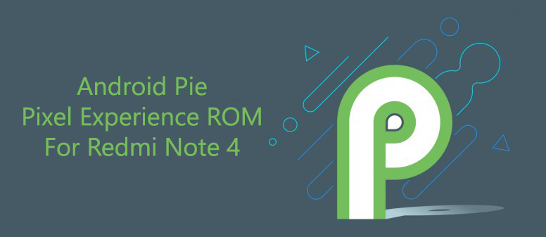Android Pie Pixel Experience ROM for Redmi Note 4 - Redmi Note 4