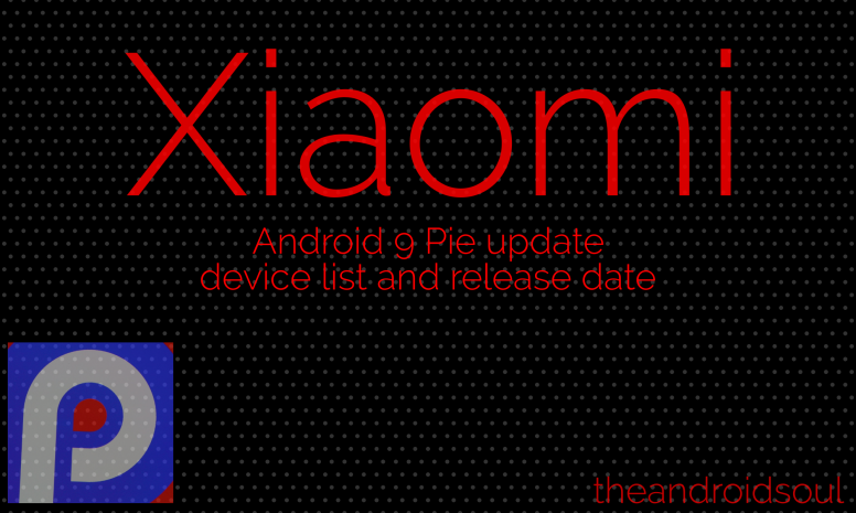 Xiaomi Android 9 Pie update: Device list and when will you